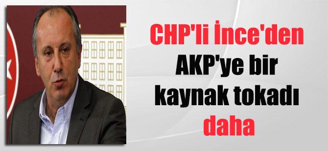 CHP'li İnce'den AKP'ye bir kaynak tokadı daha