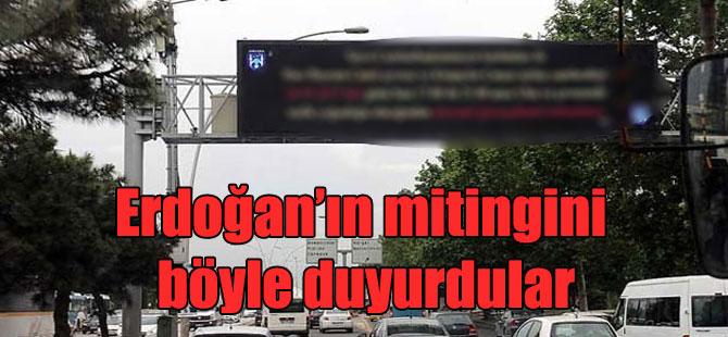 Erdoğan'ın mitingini böyle duyurdular
