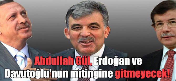 Abdullah Gül, Erdoğan ve Davutoğlu'nun mitingine gitmeyecek!
