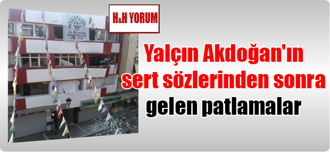 Yalçın Akdoğan'ın sert sözlerinden sonra gelen patlamalar