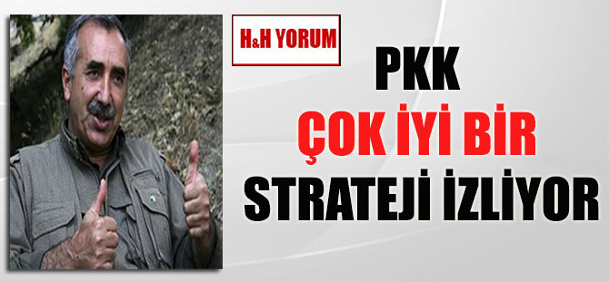 PKK çok iyi bir strateji izliyor
