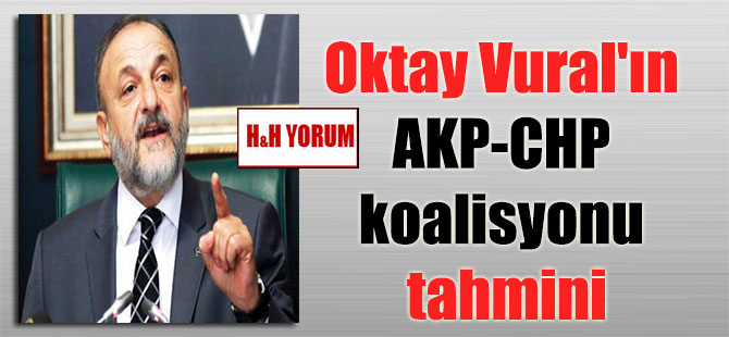 Oktay Vural'ın AKP-CHP koalisyonu tahmini