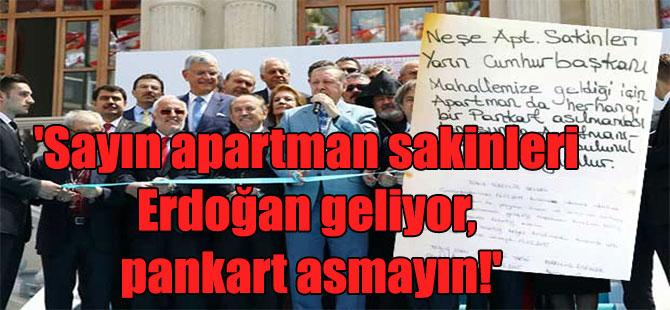 'Sayın apartman sakinleri Erdoğan geliyor, pankart asmayın!'