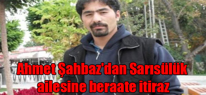 Ahmet Şahbaz'dan Sarısülük ailesine beraate itiraz