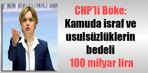 CHP'li Böke: Kamuda israf ve usulsüzlüklerin bedeli 100 milyar lira