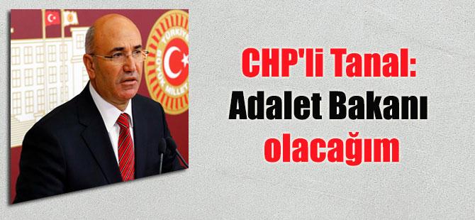 CHP'li Tanal: Adalet Bakanı olacağım