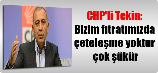 CHP'li Tekin: Bizim fıtratımızda çeteleşme yoktur çok şükür