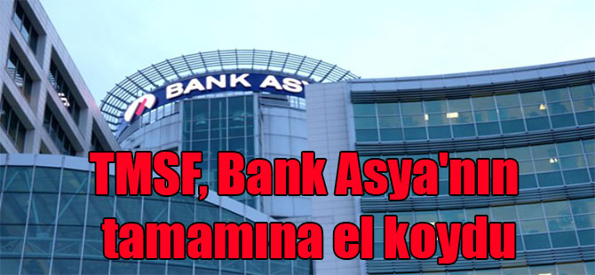 TMSF, Bank Asya'nın tamamına el koydu