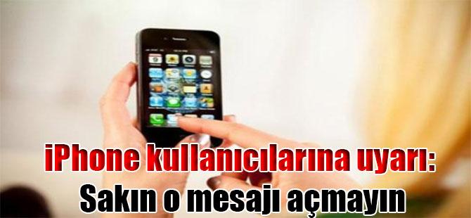 iPhone kullanıcılarına uyarı: Sakın o mesajı açmayın