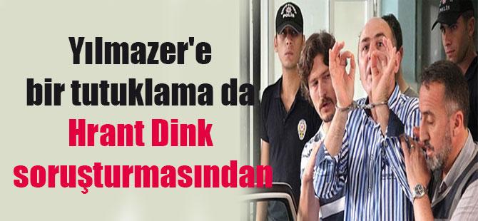 Yılmazer'e bir tutuklama da Hrant Dink soruşturmasından