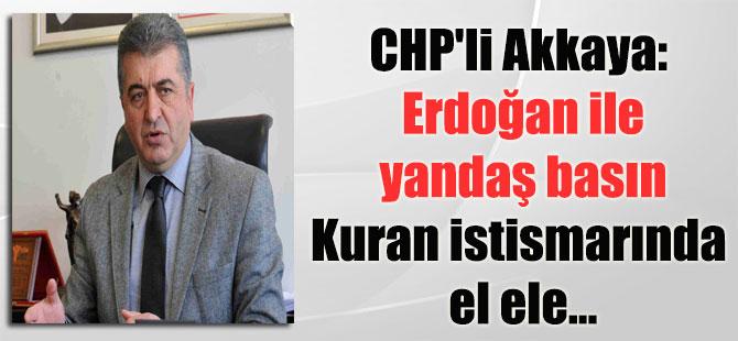 CHP'li Akkaya: Erdoğan ile yandaş basın Kuran istismarında el ele…