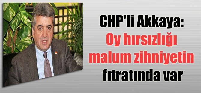 CHP'li Akkaya: Oy hırsızlığı malum zihniyetin fıtratında var