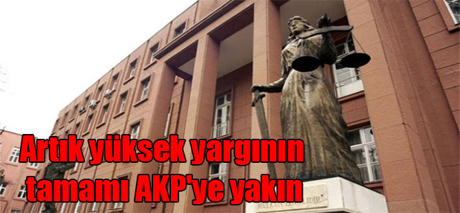 Artık yüksek yargının tamamı AKP'ye yakın