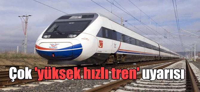 Çok 'yüksek hızlı tren' uyarısı