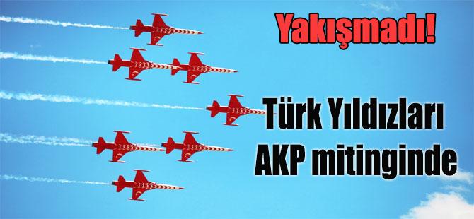 Yakışmadı! Türk Yıldızları AKP mitinginde