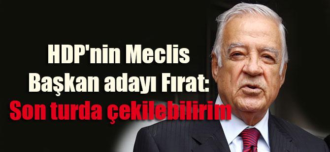 HDP'nin Meclis Başkan adayı Fırat: Son turda çekilebilirim