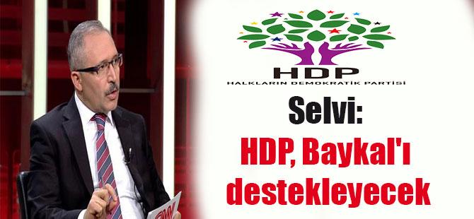Selvi: HDP, Baykal'ı destekleyecek