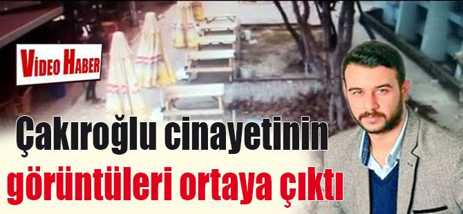 Fırat Çakıroğlu cinayetinin görüntüleri ortaya çıktı