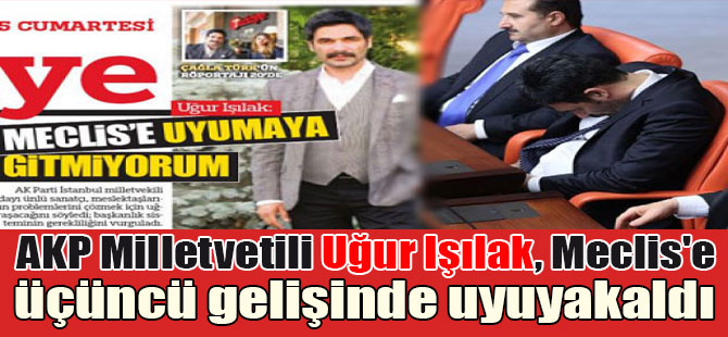 AKP Milletvetili Uğur Işılak, Meclis'e üçüncü gelişinde uyuyakaldı