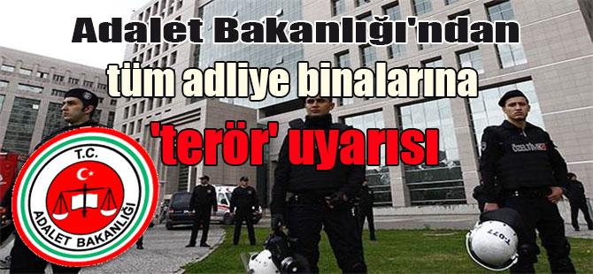 Adalet Bakanlığı'ndan tüm adliye binalarına 'terör' uyarısı