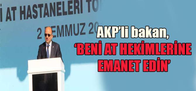 AKP'li bakan 'beni at hekimlerine emanet edin'