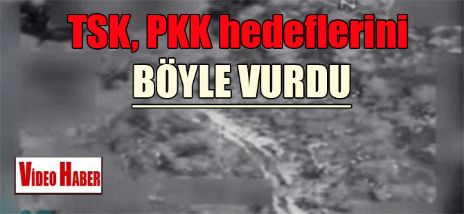TSK, PKK hedeflerini böyle vurdu