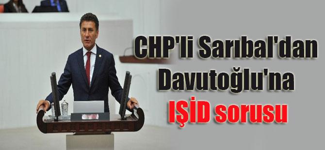 CHP'li Sarıbal'dan Davutoğlu'na IŞİD sorusu