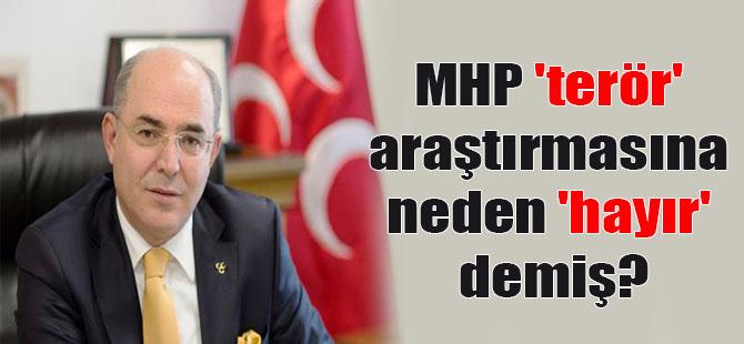 MHP 'terör' araştırmasına neden 'hayır' demiş?