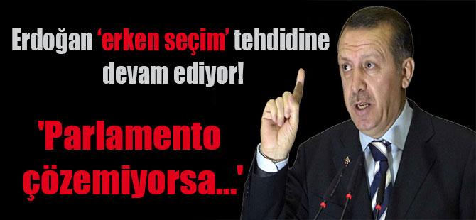 Erdoğan 'erken seçim' tehdidine devam ediyor! 'Parlamento çözemiyorsa…'