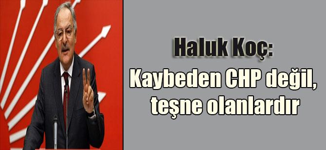 Haluk Koç: Kaybeden CHP değil, teşne olanlardır