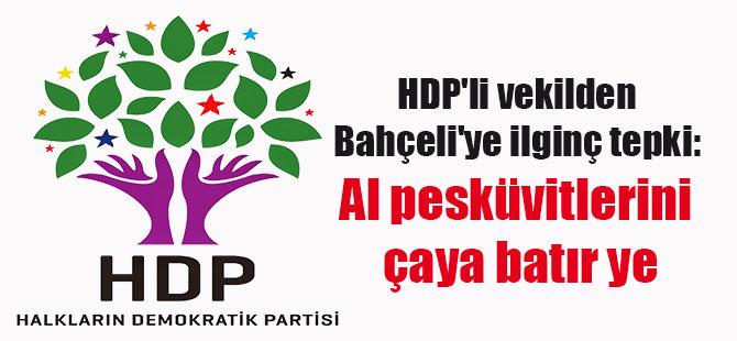 HDP'li vekilden Bahçeli'ye ilginç tepki: Al pesküvitlerini çaya batır ye