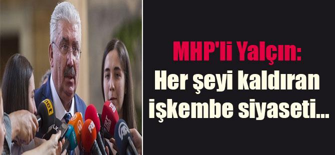 MHP'li Yalçın: Her şeyi kaldıran işkembe siyaseti …