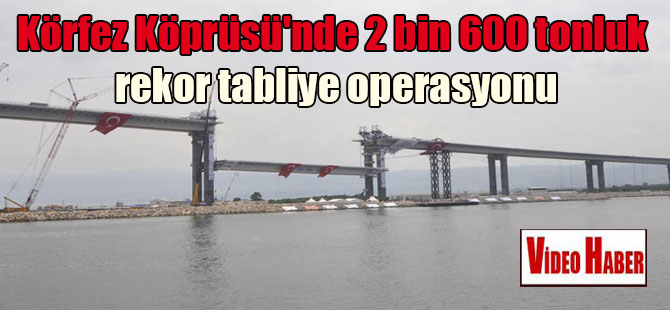 Körfez Köprüsü'nde 2 bin 600 tonluk rekor tabliye operasyonu