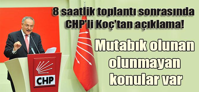8 saatlik toplantı sonrasında CHP'li Koç'tan açıklama! Mutabık olunan olunmayan konular var