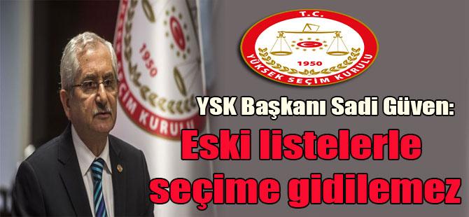 YSK Başkanı Sadi Güven: Eski listelerle seçime gidilemez