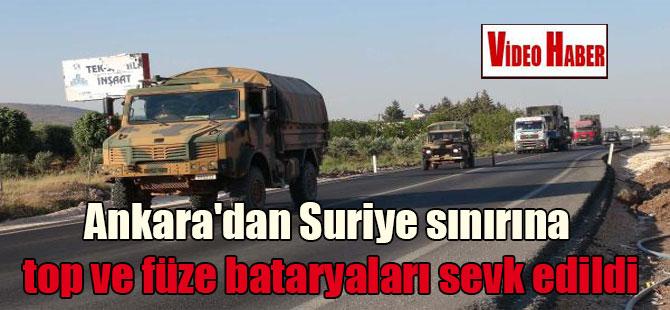 Ankara'dan Suriye sınırına top ve füze bataryaları sevk edildi
