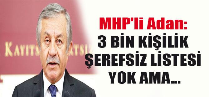 MHP'li Adan: 3 bin kişilik şerefsiz listesi yok ama…