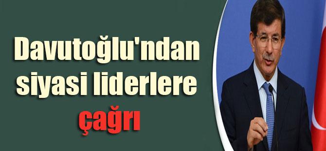 Davutoğlu'ndan siyasi liderlere çağrı