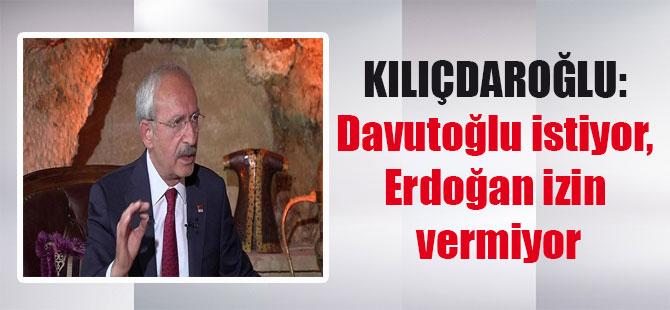 Kılıçdaroğlu: Davutoğlu istiyor, Erdoğan izin vermiyor