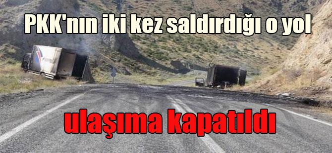 PKK'nın iki kez saldırdığı o yol ulaşıma kapatıldı