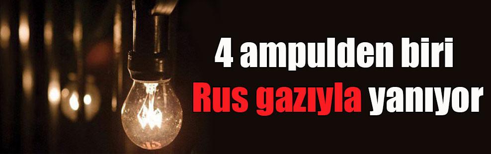 4 ampulden biri Rus gazıyla yanıyor