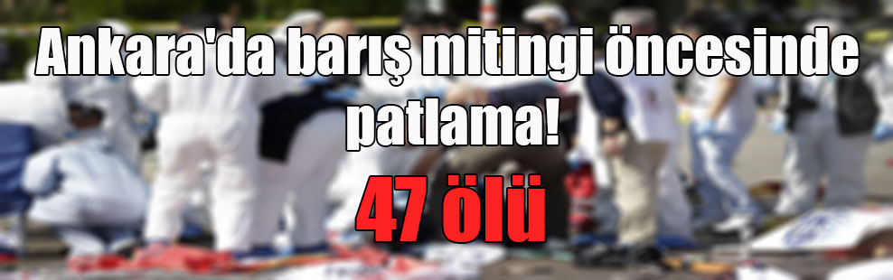 Ankara'da barış mitingi öncesinde patlama!