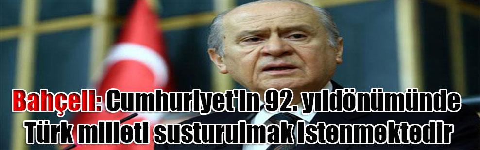 Bahçeli: Cumhuriyet'in 92. yıldönümünde Türk milleti susturulmak istenmektedir