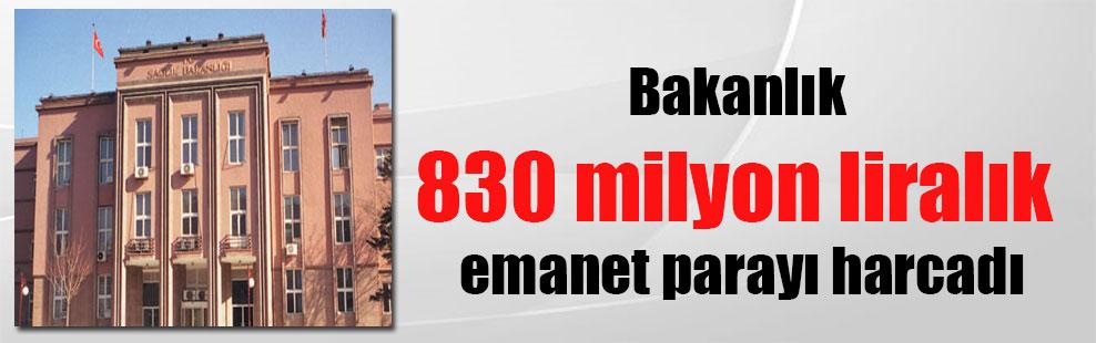 Bakanlık 830 milyon liralık emanet parayı harcadı