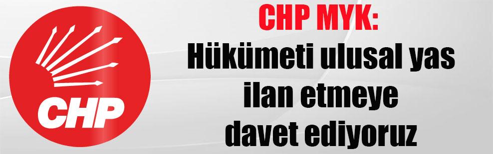 CHP MYK: Hükümeti ulusal yas ilan etmeye davet ediyoruz