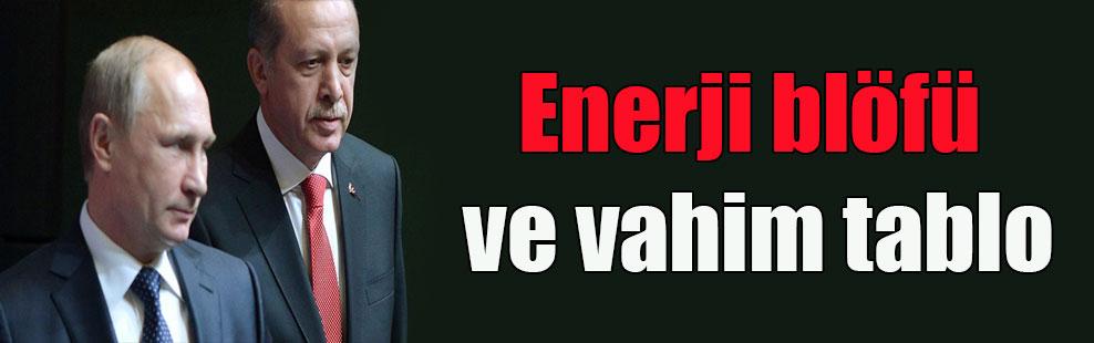 Enerji blöfü ve vahim tablo