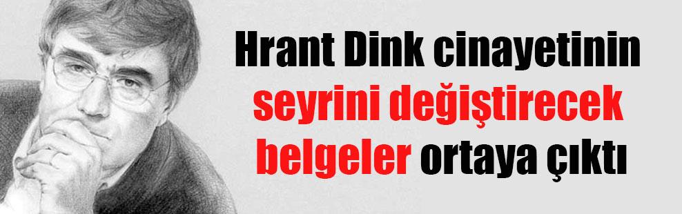 Hrant Dink cinayetinin seyrini değiştirecek belgeler ortaya çıktı