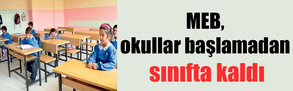 MEB, okullar başlamadan sınıfta kaldı