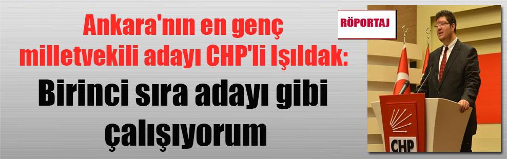 Ankara'nın en genç milletvekili adayı CHP'li Işıldak: Birinci sıra adayı gibi çalışıyorum