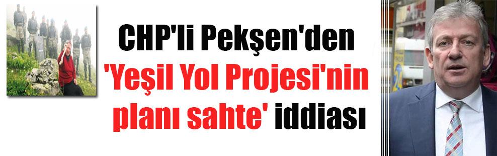 CHP'li Pekşen'den 'Yeşil Yol Projesi'nin planı sahte' iddiası